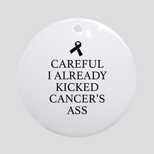 Careful I Already Kicked Cancer's Ass Ornament (Ro
