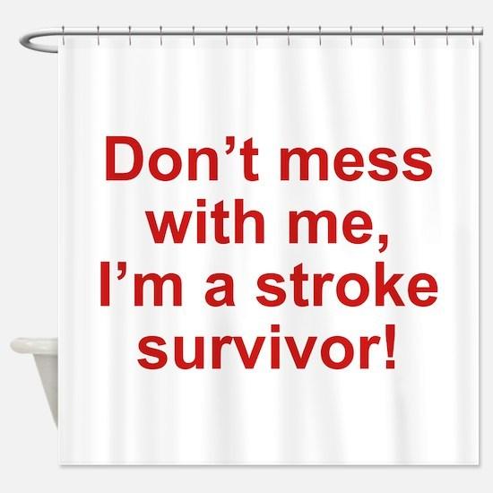 I'm A Stroke Survivor Shower Curtain