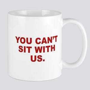 You Can't Sit With Us Mug