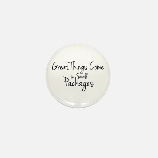 Great Things Come in Small Packages Mini Button