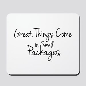 Great Things Come in Small Packages Mousepad