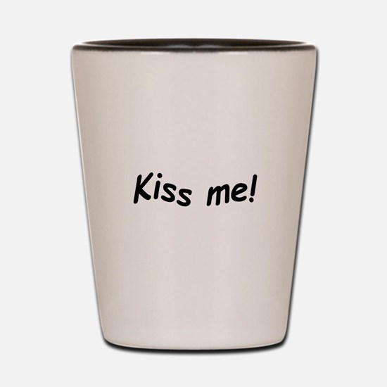 crazy kiss me Shot Glass