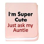 Im Super Cute. Just Ask My Auntie Baby Blanket