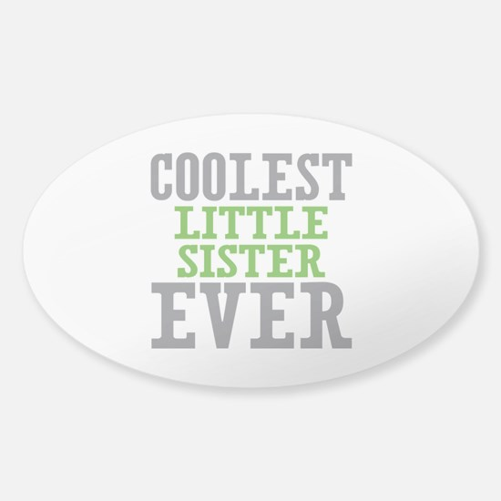 Coolest Little Sister Ever Sticker (Oval)