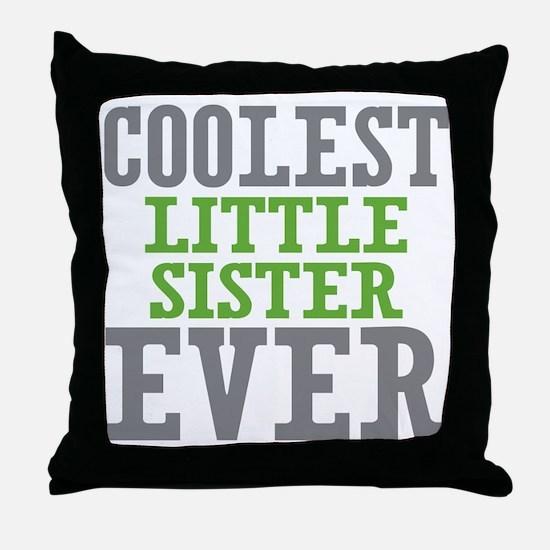 Coolest Little Sister Ever Throw Pillow
