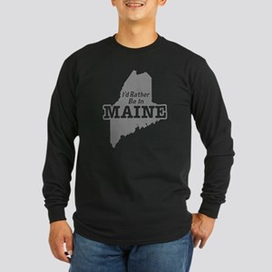 I'd Rather Be In Maine Long Sleeve Dark T-Shirt