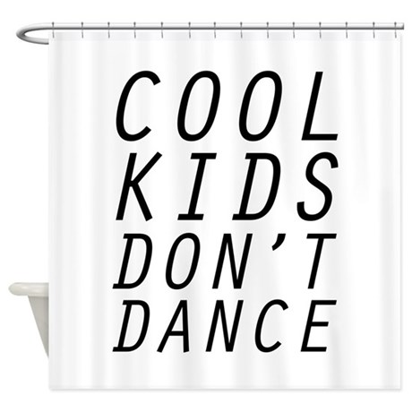 Cool Kids Don't Dance Shower Curtain by FunniestSayings