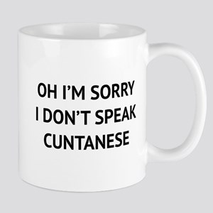 I Don't Speak Cuntanese Mug