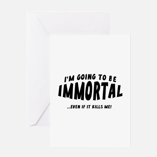 I'm Going To Be Immortal Greeting Card