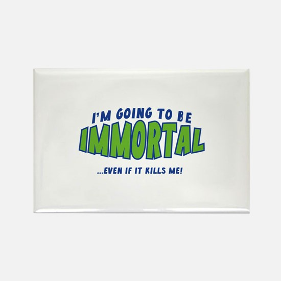 I'm Going To Be Immortal Rectangle Magnet
