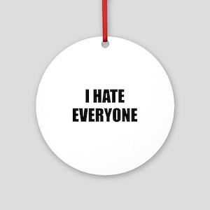 I Hate Everyone Ornament (Round)