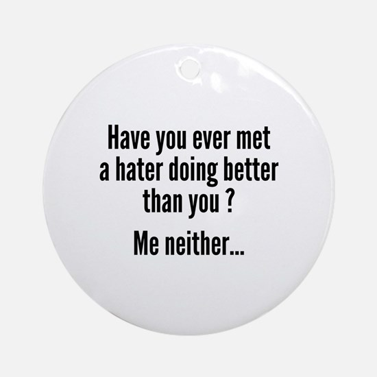 Have You Ever Met A Hater Ornament (Round)
