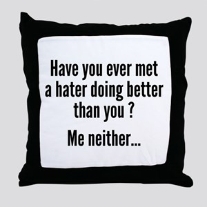 Have You Ever Met A Hater Throw Pillow