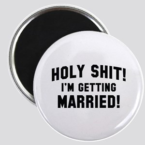 Holy Shit! I'm Getting Married! Magnet
