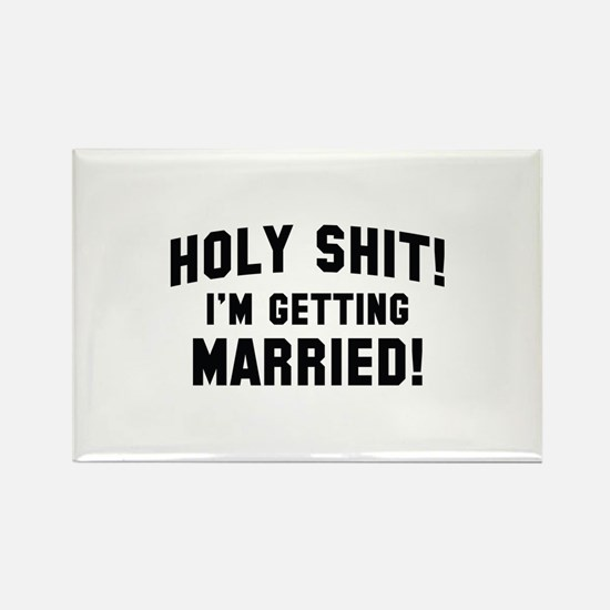 Holy Shit! I'm Getting Married! Rectangle Magnet