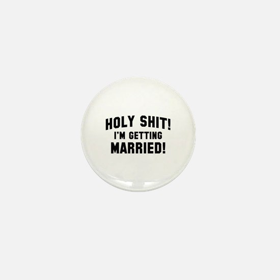 Holy Shit! I'm Getting Married! Mini Button