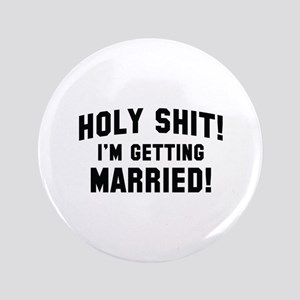 """Holy Shit! I'm Getting Married! 3.5"""" Button"""