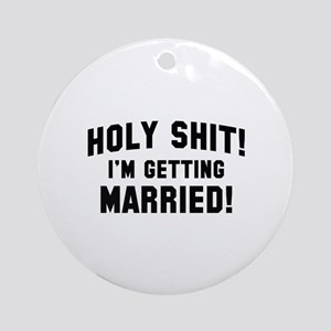 Holy Shit! I'm Getting Married! Ornament (Round)