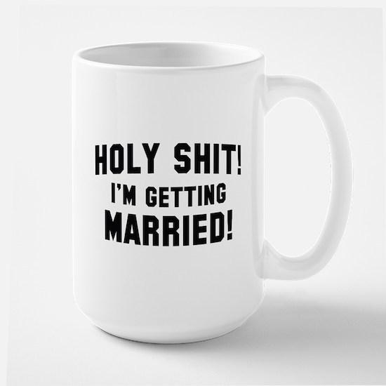 Holy Shit! I'm Getting Married! Large Mug