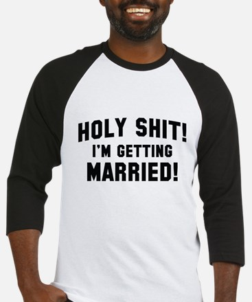 Holy Shit! I'm Getting Married! Baseball Jersey