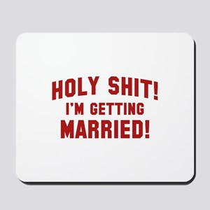 Holy Shit! I'm Getting Married! Mousepad