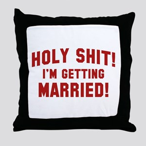 Holy Shit! I'm Getting Married! Throw Pillow