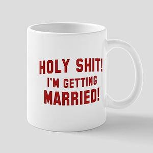 Holy Shit! I'm Getting Married! Mug