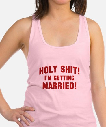 Holy Shit! I'm Getting Married! Racerback Tank Top
