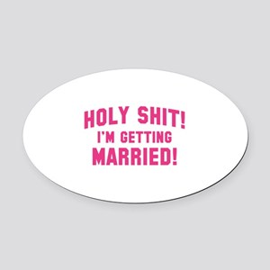 Holy Shit! I'm Getting Married! Oval Car Magnet