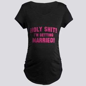 Holy Shit! I'm Getting Married! Maternity Dark T-S