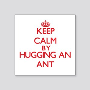 Keep calm by hugging an Ant Sticker
