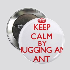 "Keep calm by hugging an Ant 2.25"" Button"