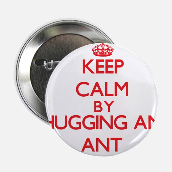 """Keep calm by hugging an Ant 2.25"""" Button"""