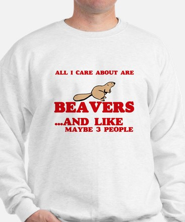 All I care about are Beavers Sweatshirt