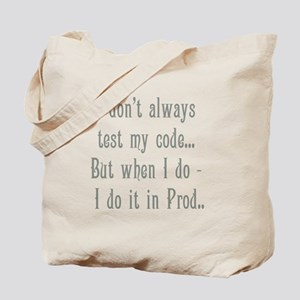 I Don't Always Test my Code Tote Bag