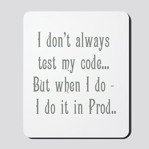 I Don't Always Test my Code Mousepad