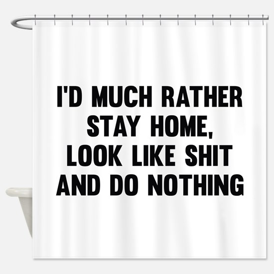 I'd Much Rather Stay Home Shower Curtain