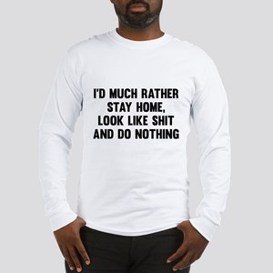 I'd Much Rather Stay Home Long Sleeve T-Shirt