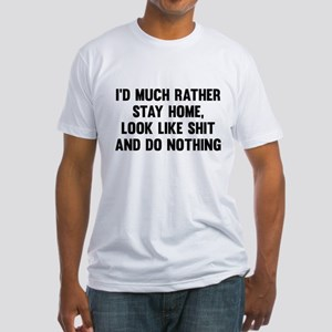 I'd Much Rather Stay Home Fitted T-Shirt