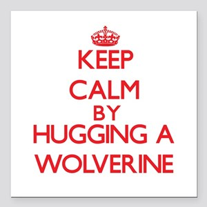 Keep calm by hugging a Wolverine Square Car Magnet