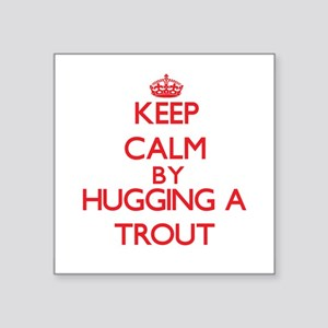Keep calm by hugging a Trout Sticker
