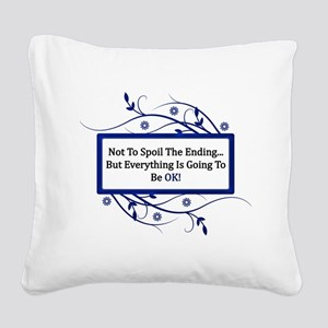 Everything Will Be OK Quote Square Canvas Pillow