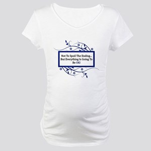 Everything Will Be OK Quote Maternity T-Shirt