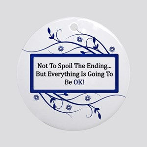 Everything Will Be OK Quote Ornament (Round)