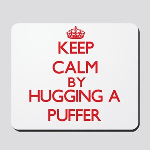 Keep calm by hugging a Puffer Mousepad