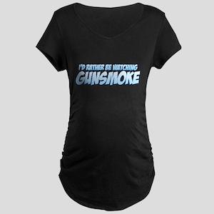 I'd Rather Be Watching Gunsmoke Maternity Dark T-S