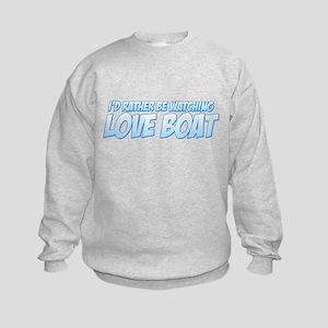 I'd Rather Be Watching Love Boat Kids Sweatshirt