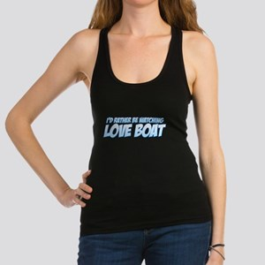 I'd Rather Be Watching Love Boat Racerback Tank To