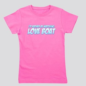 I'd Rather Be Watching Love Boat Girl's Tee