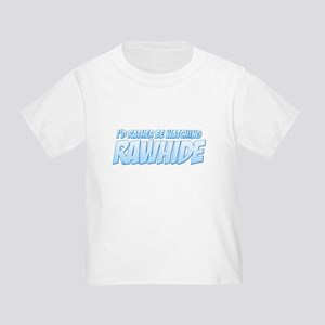 I'd Rather Be Watching Rawhide Toddler T-Shirt